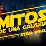 """Exposición Star Wars """"Mitos de una Galaxia"""" en Málaga."""